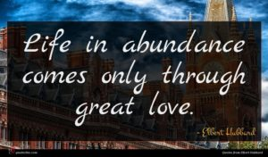 Elbert Hubbard quote : Life in abundance comes ...