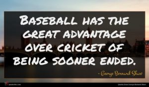 George Bernard Shaw quote : Baseball has the great ...