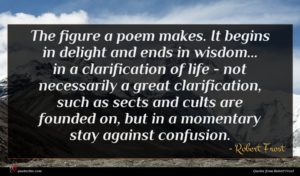 Robert Frost quote : The figure a poem ...