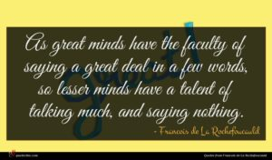 Francois de La Rochefoucauld quote : As great minds have ...