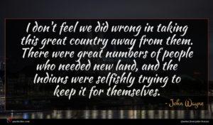 John Wayne quote : I don't feel we ...