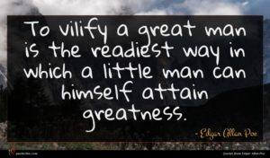 Edgar Allan Poe quote : To vilify a great ...