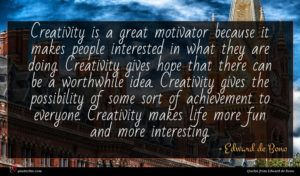 Edward de Bono quote : Creativity is a great ...