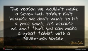Steve Jobs quote : The reason we wouldn't ...