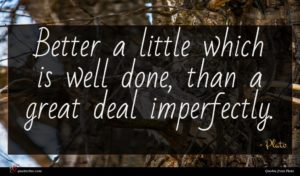 Plato quote : Better a little which ...