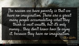 Alan Watts quote : The reason we have ...