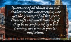 Plato quote : Ignorance of all things ...