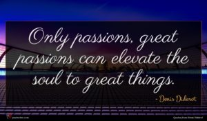 Denis Diderot quote : Only passions great passions ...