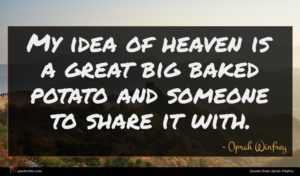 Oprah Winfrey quote : My idea of heaven ...