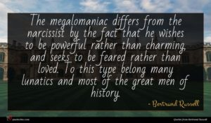 Bertrand Russell quote : The megalomaniac differs from ...