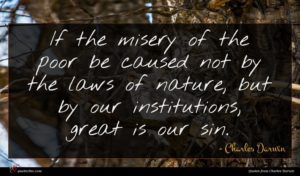 Charles Darwin quote : If the misery of ...