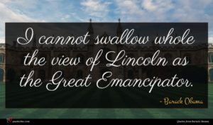 Barack Obama quote : I cannot swallow whole ...