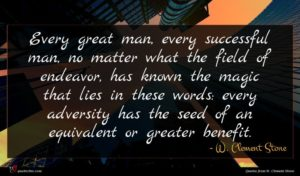 W. Clement Stone quote : Every great man every ...