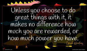 Oprah Winfrey quote : Unless you choose to ...