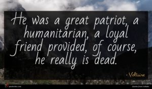 Voltaire quote : He was a great ...