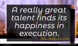 Johann Wolfgang von Goethe quote : A really great talent ...