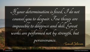 Samuel Johnson quote : If your determination is ...