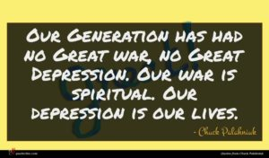 Chuck Palahniuk quote : Our Generation has had ...