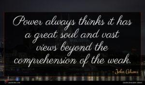 John Adams quote : Power always thinks it ...