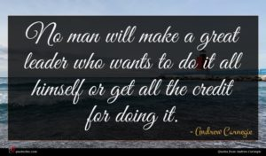 Andrew Carnegie quote : No man will make ...