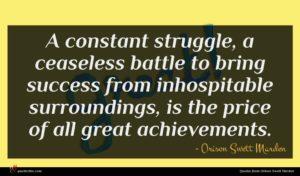 Orison Swett Marden quote : A constant struggle a ...