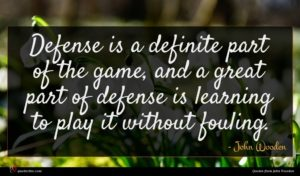 John Wooden quote : Defense is a definite ...
