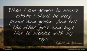 Robert Louis Stevenson quote : When I am grown ...