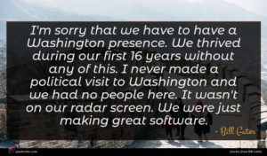 Bill Gates quote : I'm sorry that we ...