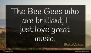 Michael Jackson quote : The Bee Gees who ...