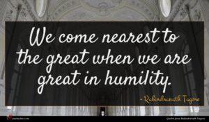 Rabindranath Tagore quote : We come nearest to ...