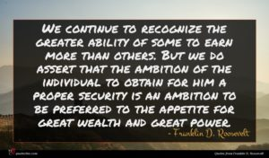 Franklin D. Roosevelt quote : We continue to recognize ...