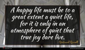 Bertrand Russell quote : A happy life must ...