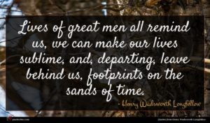 Henry Wadsworth Longfellow quote : Lives of great men ...