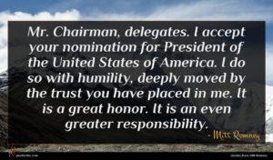 Mitt Romney quote : Mr Chairman delegates I ...