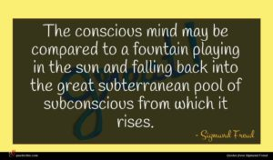Sigmund Freud quote : The conscious mind may ...