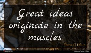 Thomas A. Edison quote : Great ideas originate in ...
