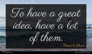 Thomas A. Edison quote : To have a great ...