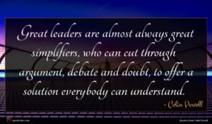 Colin Powell quote : Great leaders are almost ...