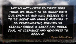 Marcus Tullius Cicero quote : Let us not listen ...