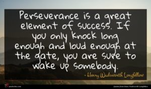 Henry Wadsworth Longfellow quote : Perseverance is a great ...