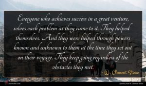 W. Clement Stone quote : Everyone who achieves success ...