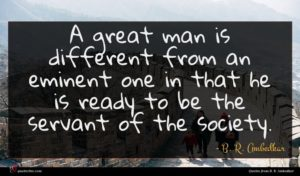 B. R. Ambedkar quote : A great man is ...