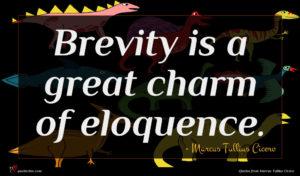 Marcus Tullius Cicero quote : Brevity is a great ...