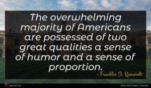 Franklin D. Roosevelt quote : The overwhelming majority of ...