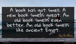 Ray Bradbury quote : A book has got ...