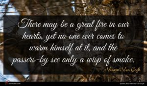 Vincent Van Gogh quote : There may be a ...