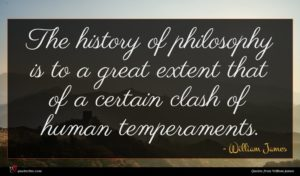 William James quote : The history of philosophy ...