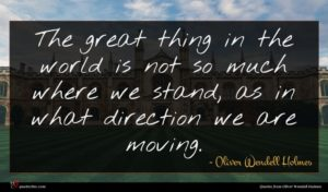 Oliver Wendell Holmes quote : The great thing in ...