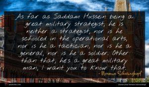 Norman Schwarzkopf quote : As far as Saddam ...