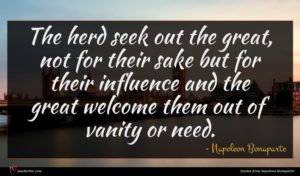 Napoleon Bonaparte quote : The herd seek out ...